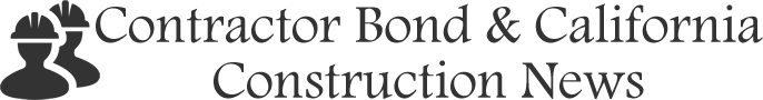 Contractor Bond and California Construction News